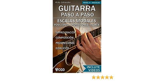 Escalas Modales - Guitarra Paso a Paso - con Videos HD: Posiciones, Digitaciones, Teoría, Improvisación, Composición, Ejercicios eBook: Ricky Schneider: ...