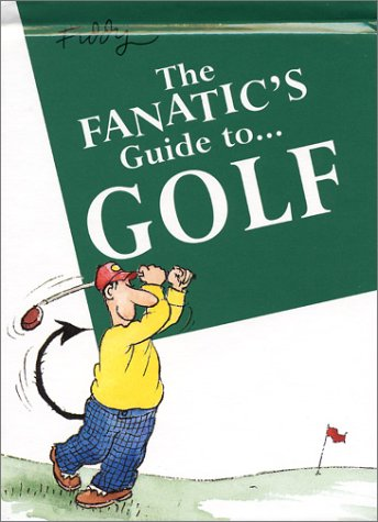 The Fanatic's Guide to Golf