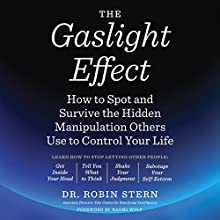 The Gaslight Effect: How to Spot and Survive the Hidden Manipulation Others Use to Control Your Life Audiobook by Robin Stern Narrated by Nan Mcnamara