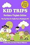 Kid Trips Northern Virginia Edition: Plus Top Picks For Family Fun In Washington DC!