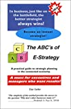 The ABC's of E-strategy : A Practical Guide to Strategic Planning in the Connected Economy, Geller, Dan, 0972233814