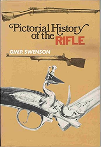 Pictorial History of the Rifle, Swenson, George W.