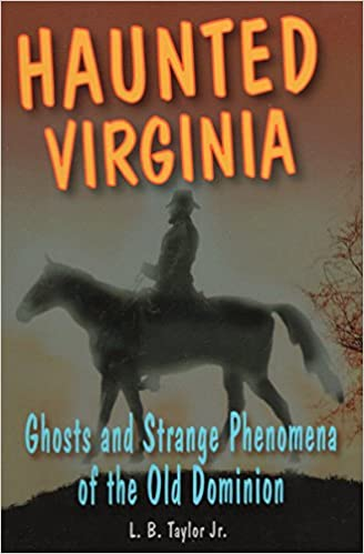 Haunted Virginia: Ghosts and Strange Phenomena of the Old Dominion
