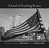 img - for A Kind of Touching Beauty: Photographs of America by Pedro Meyer, Text by Jean-Paul Sartre book / textbook / text book
