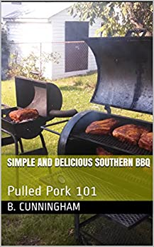 Simple And Delicious Southern BBQ: Pulled Pork 101 by [Cunningham, B.]