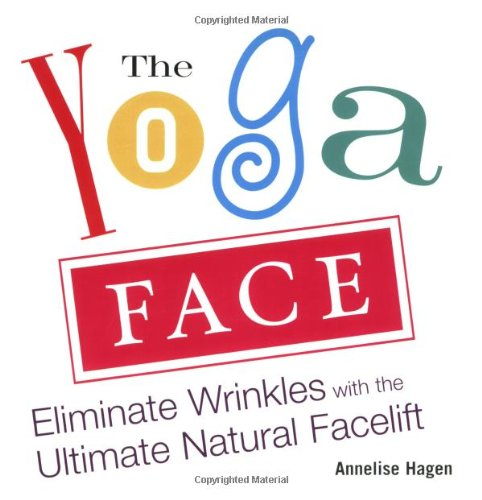 The Yoga Face: Eliminate Wrinkles with the Ultimate Natural Facelift (Face Yoga)