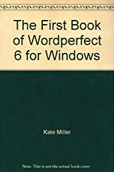 The First Book of Wordperfect 6 for Windows