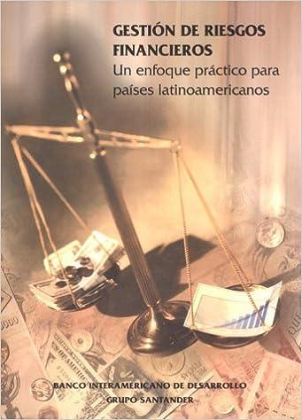 Gestion de riesgos financieros. Un enfoque practico para paises latinoamericanos (Spanish Edition): Kim Staking: 9781886938472: Amazon.com: Books