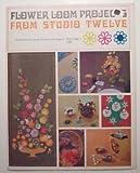 Flower Loom Projects From Studio Twelve Volume 1 (#360)
