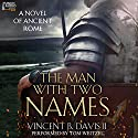 The Man with Two Names: A Novel of Ancient Rome: The Sertorius Scrolls, Volume 1 Audiobook by Vincent Davis Narrated by  Tom Weitzel, Punch Audio
