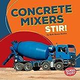Concrete Mixers Stir! (Bumba Books ™ — Construction Zone)