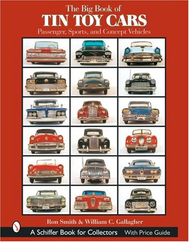 The Big Book of Tin Toy Cars: Passenger, Sports, And Concept Vehicles from Brand: Schiffer Pub Ltd