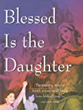 Blessed Is the Daughter, Carolyn Hessel, 188756344X