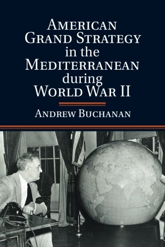 Read Online American Grand Strategy in the Mediterranean during World War II pdf