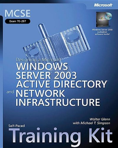 MCSE Self-Paced Training Kit (Exam 70-297): Designing a Microsoft® Windows Server(TM) 2003 Active Directory® and Network Infrastructure (Microsoft Press Training Kit)