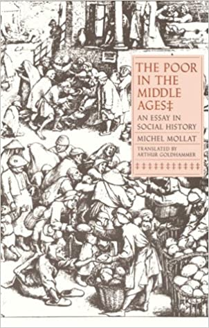 the poor in the middle ages an essay in social history michel  the poor in the middle ages an essay in social history michel mollat arthur goldhammer 9780300046052 com books