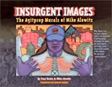 Insurgent Images : The Agitprop Murals of Mike Alewitz, Alewitz, Mike and Buhle, Paul, 1583670343