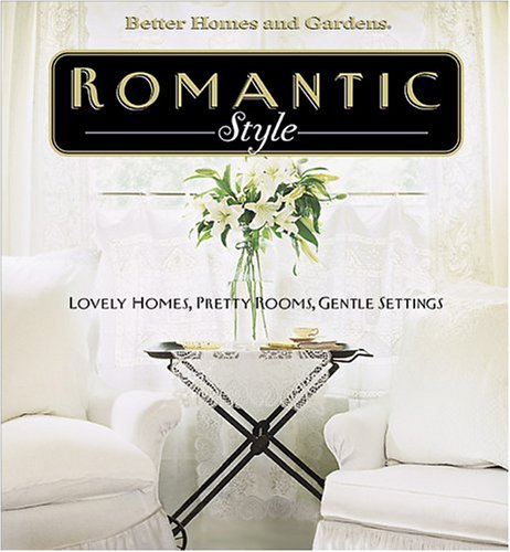 Romantic Style: Lovely homes, pretty rooms, gentle settings (Better Homes & Gardens)