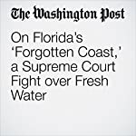 On Florida's 'Forgotten Coast,' a Supreme Court Fight over Fresh Water | Robert Barnes