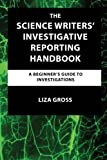 The Science Writers' Investigative Reporting Handbook: A Beginner's Guide to Investigations