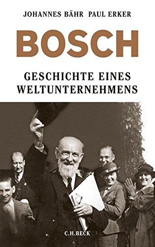 Bosch: Geschichte eines Weltunternehmens