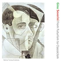 Gino Severini: From Futurism to Classicism