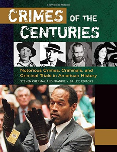 Crimes of the Centuries [3 volumes]: Notorious Crimes, Criminals, and Criminal Trials in American History Steven Chermak Ph.D.