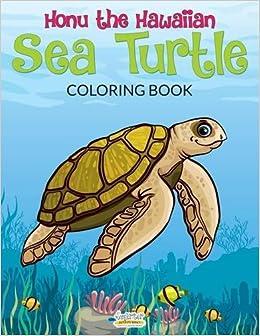 Honu the Hawaiian Sea Turtle Coloring Book: Smarter Activity Books ...