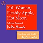 Full Woman, Fleshly Apple, Hot Moon: Selected Poems of Pablo Neruda | Pablo Neruda,Stephen Mitchell (translator)