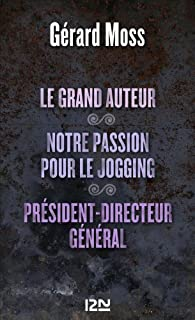 Le grand auteur suivi de Notre passion pour le jogging et Président-Directeur général par Gérard Moss