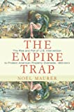 The Empire Trap: The Rise and Fall of U.S. Intervention to Protect American Property Overseas, 1893-2013, Noel Maurer, 0691155828