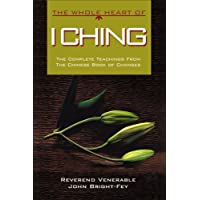 The Whole Heart of I Ching: The Complete Teachings from the Chinese Book of Changes