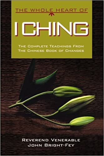 The Whole Heart of I Ching: The Complete Teachings from the