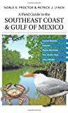 A Field Guide to the Southeast Coast & Gulf of Mexico: Coastal Habitats, Seabirds, Marine Mammals, Fish, & Other Wildlife