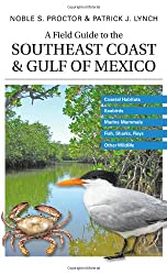A Field Guide to the Southeast Coast and Gulf of Mexico: Coastal Habitats, Seabirds, Marine Mammals, Fish, and Other Wildlife