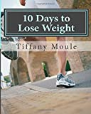 10 Days to Lose Weight, Tiffany Moule, 1500208663