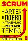 Scrum. A Arte de Faze o Dobro do Trabalho na Metade do Tempo (Em Portuguese do Brasil)