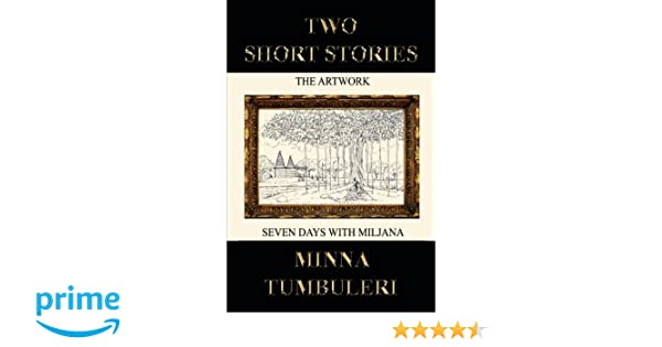 Two Short Stories: The Artwork and Seven Days with Miljana