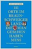 111 Orte im Braunschweiger Land, die man gesehen haben muss: Reiseführer