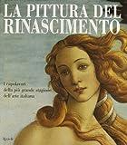 La pittura del Rinascimento : i capolavori della più grande stagione dell'arte italiana