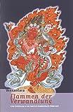 Flammen der Verwandlung: Eine Einführung in die tantrisch-buddhistische Bilderwelt