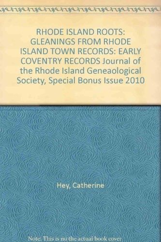 (RHODE ISLAND ROOTS: GLEANINGS FROM RHODE ISLAND TOWN RECORDS: EARLY COVENTRY RECORDS Journal of the Rhode Island Geneaological Society, Special Bonus Issue 2010)