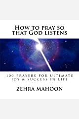 How to pray so that God listens (B/W): 100 prayers for ultimate joy & success in life Paperback