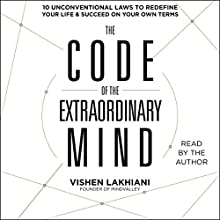 The Code of the Extraordinary Mind: 10 Unconventional Laws to Redefine Your Life and Succeed on Your Own Terms Audiobook by Vishen Lakhiani Narrated by Vishen Lakhiani