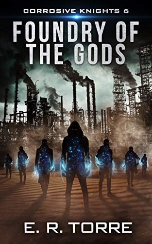 Foundry of the Gods (Corrosive Knights Book 6) by [Torre, E. R.]