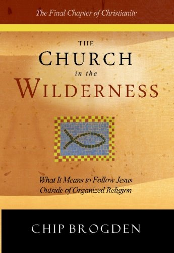 The Church in the Wilderness: What It Means to Follow Jesus Outside of Organized Religion