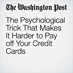 The Psychological Trick That Makes It Harder to Pay off Your Credit Cards | Jeff Guo
