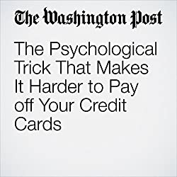 The Psychological Trick That Makes It Harder to Pay off Your Credit Cards