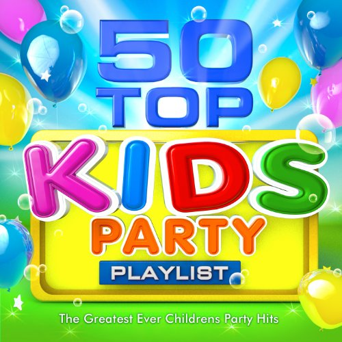 50 Top Kids Party Playlist - The Greatest Ever Childrens Party Hits