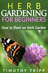 Herb Gardening For Beginners: How to Plant an Herb Garden (English Edition)